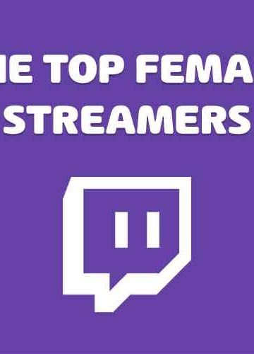 The top Female streamers